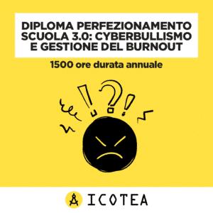 Diploma Perfezionamento Scuola 3.0 Cyberbullismo e gestione del Burnout 1500 ore durata annuale