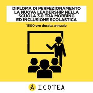Diploma di Perfezionamento La nuova Leadership nella Scuola 3.0 tra mobbing ed inclusione scolastica - 1500 ore durata annuale