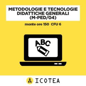 Metodologie e Tecnologie Didattiche Generali (M-PED04) - monte ore 150 CFU 6