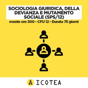 Sociologia Giuridica, della Devianza e Mutamento Sociale (SPS12) - monte ore 300 - CFU 12 - Durata 75 giorni